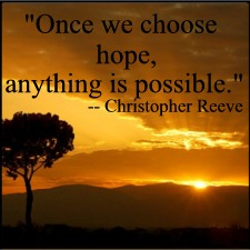 """Once we choose hope, anything is possible."" - Christopher Reeve"
