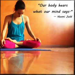 """Our body hears what our mind says."" -- Naomi Judd, from 100 Pounds In 1 Year"