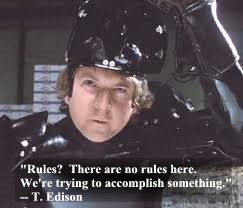 """Rules? There are no rules here. We're trying to accomplish something."" -- T. Edison"