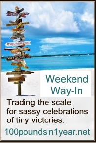 Weekend Way-In, trading the scale for sassy celebrations of tiny victorys, from 100poundsin1year.net